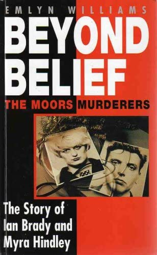 9781858131948: Beyond Belief: The Moors Murderers. The Story of Ian Brady and Myra Hindley