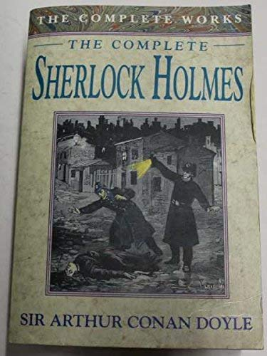 The Complete Works of Sherlock Holmes: Doyle, Sir Arthur