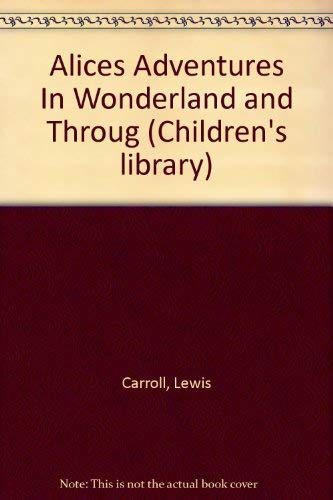 Alices Adventures In Wonderland and Throug (Children's: Carroll, Lewis