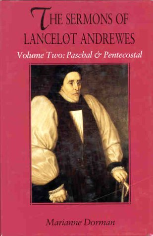 The Sermons of Lancelot Andrewes: Paschal and: Andrewes, Lancelot