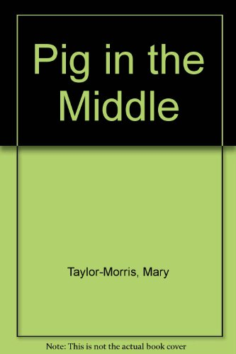 Pig in the Middle: Taylor-Morris, Mary