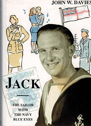 Jack: The Sailor with the Navy-blue Eyes: Davies, John W.