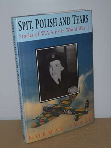 9781858213071: Spit, Polish and Tears: Stories of WAAFs in World War II