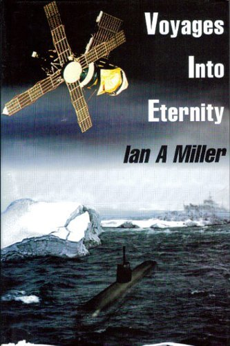 Voyages into Eternity : Memoirs of the Miller Family from 1812 to 1995: Miller, Ian Alexander