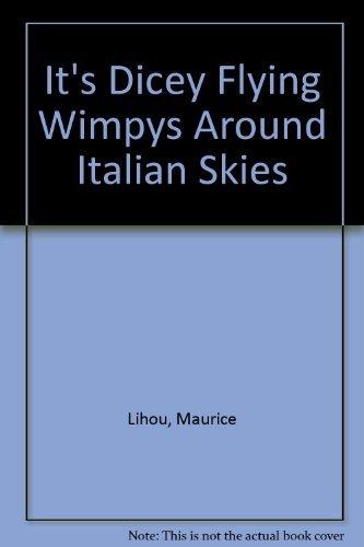 It's Dicey Flying Wimpys Around Italian Skies: Lihou, Maurice G.