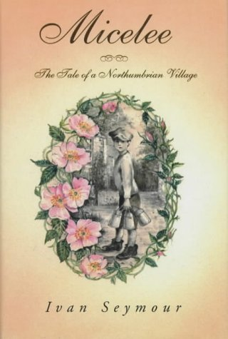 9781858218403: Micelee: The Tale of a Northumbrian Village
