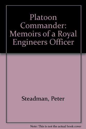 Platoon Commander : Memoirs of a Royal Engineers Officer: Steadman, Peter
