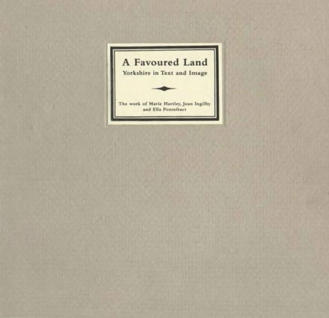 9781858250298: A Favoured Land: Yorkshire in Text and Image - The Work of Marie Hartley, Joan Ingilby and Ella Pontefract