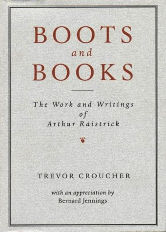 Boots and Books: Work and Writings of Arthur Raistrick