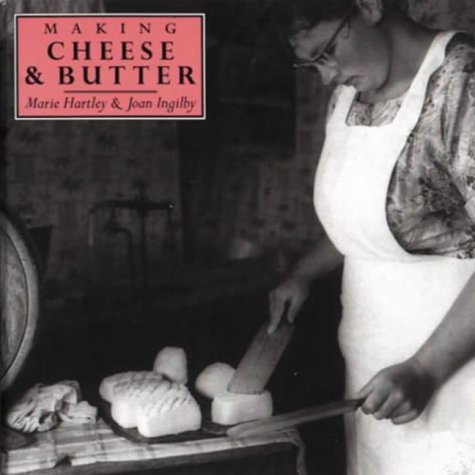 Making Cheese & Butter: Hartley, Marie ;