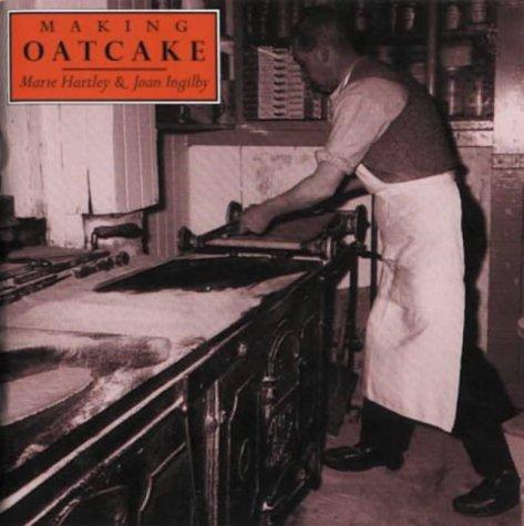 Making Oatcake: Hartley, Marie ;