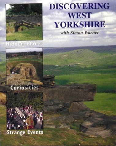 9781858251134: Discovering West Yorkshire: Hidden Places, Curiosities and Strange Events
