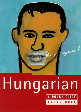 The Rough Guide to Hungarian Dictionary Phrasebook: A Rough Guide Phrasebook, First Edition (Rough ...