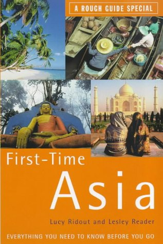 First-time Asia: The Rough Guide to (Rough Guides): Lucy Ridout, Lesley Reader, Jerry Swaffield