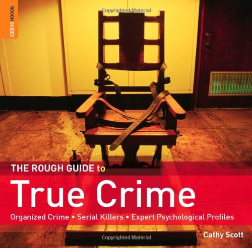 The Rough Guide to True Crime (Rough Guide Reference): Scott, Cathy; Rough Guides