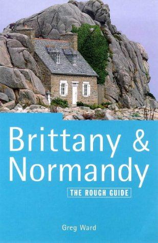 The Rough Guide to Brittany & Normandy, 6th edition: Ward, Greg