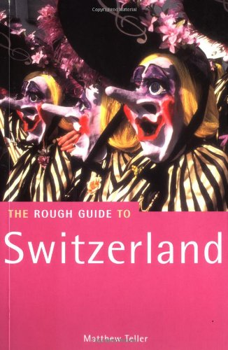 The Rough Guide to Switzerland, 1st Edition (Rough Guide Travel Guides): Teller, Matthew