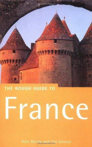 The Rough Guide to France (Rough Guide Travel Guides) (1858286972) by Kate Baillie; Tim Salmon; Brian Catlos; Amy K. Brown; Rachel Kaberry; Greg Ward