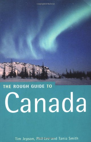 The Rough Guide to Canada 4 (Rough Guide Travel Guides): Jepson, Tim; Lee, Phil; Smith, Tania