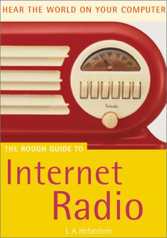The Rough Guide to Internet Radio 1 (Rough Guide Internet/Computing): L. A. Heberlein