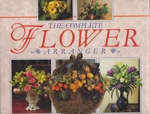 9781858331058: The Complete Flower Arranger - Combining Fresh and Dried Flowers
