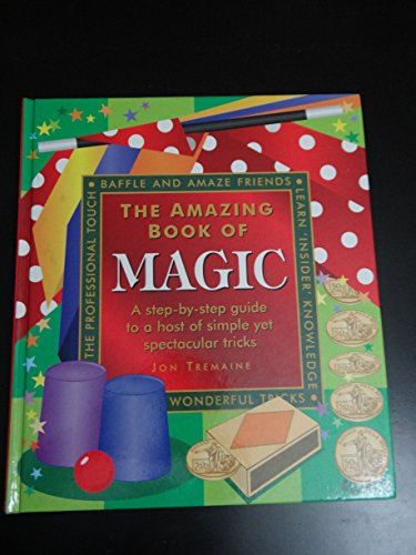 Amazing Book of Magic: A Step-by-step Guide: Tremaine, Jon