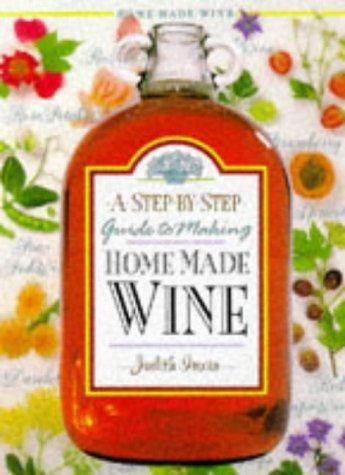 Step by Step Homemade Wine: Irwin, Judith, Ekins,