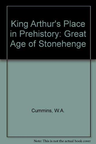 King Arthur's Place in Prehistory : Great Age of Stonehenge