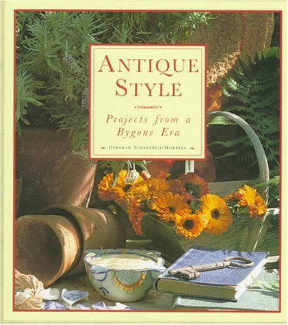 Antique Style: Projects from a Bygone Era: Deborah Schneebeli-Morrell