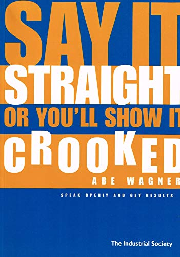 9781858354026: Say It Straight or You'll Show It Crooked: Speak Openly and Get Results