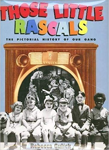 Those Little Rascals: The Pictoral History of Our Gang