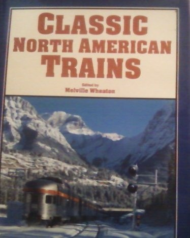 Classic North American Trains: Wheaton, Melville (Editor)