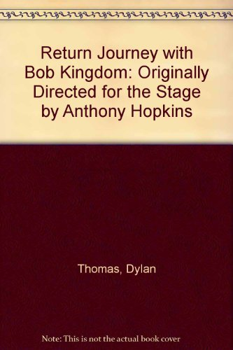 Return Journey with Bob Kingdom: Originally Directed for the Stage by Anthony Hopkins (1858498600) by Dylan Thomas