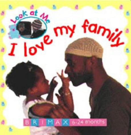 I Love My Family (Look at Me): Brimax Publishing