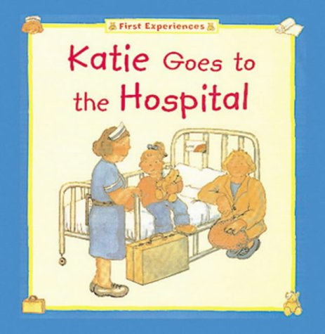 9781858545578: Katie Goes to the Hospital (The first experiences series)