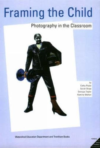 Framing the Child: Photography in the Classroom: Cathy Poole, Sarah