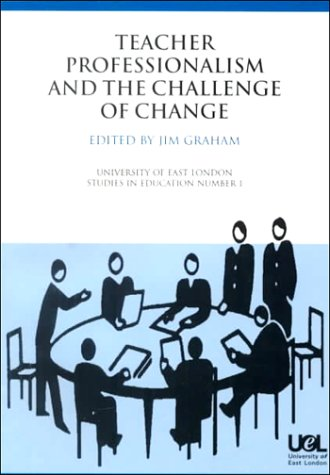 Teacher Professionalism and the Challenge of Change: Graham, Jim (ed.)