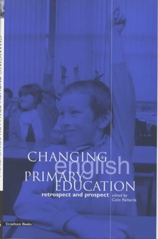 Changing English Primary Education: Retrospect and Prospect: Richards, Colin (ed.)