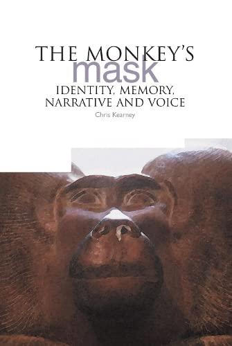 The Monkey's Mask: Identity, Memory, Narrative and Voice: Kearney, Chris