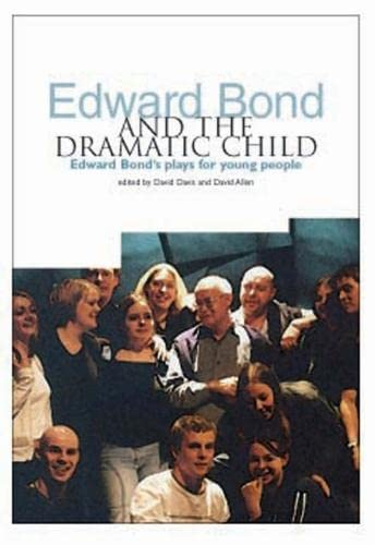 9781858563121: Edward Bond and the Dramatic Child: Edward Bond's Plays for Young People