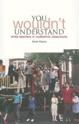 9781858563626: YOU Wouldn't Understand...: White Teachers in Multi-Ethnic Classrooms