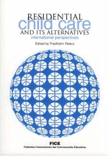 Residential Child Care And Its Alternatives: International Perspectives