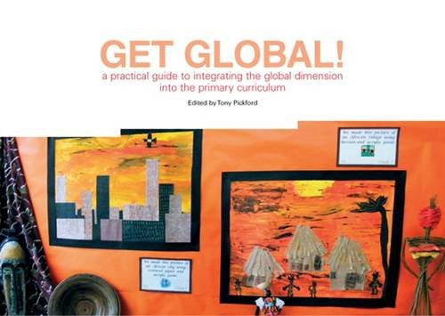 Get Global!: A Practical Guide to Integrating the Global Dimension into the Primary Curriculum