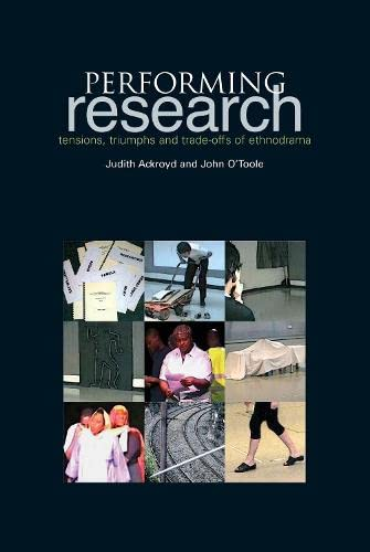 Performing Research: Tensions, Triumphs and Trade-Offs of Ethnodrama (9781858564463) by Judith Ackroyd; John O'Toole