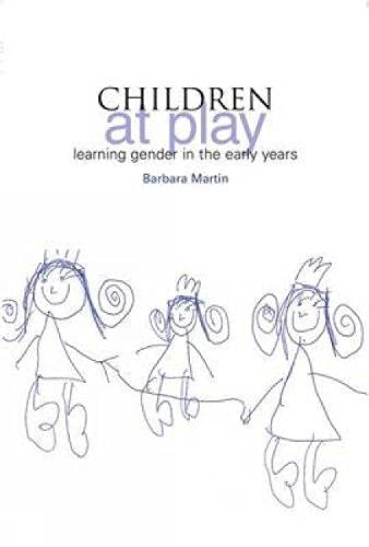 Children at Play: Learning Gender in the Early Years: Martin, Barbara