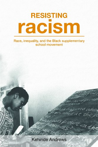 Resisting Racism: Race, inequality, and the Black supplementary school movement: Andrews, Kehinde