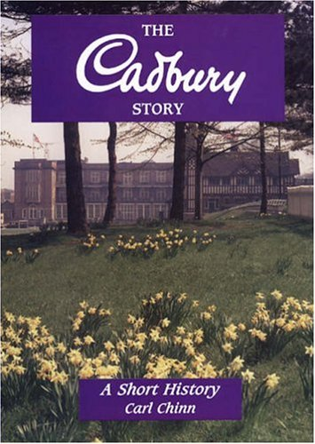 The Cadbury Story: A Short History: Chinn, Carl