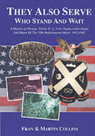 They Also Serve Who Stand and Wait: A History of Pheasey Farms U.S. Army Replacement Depot, Sub ...
