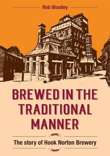 Brewed in the Traditional Manner: The Story of Hook Norton Brewery: Woolley, Rob