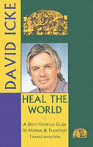 Heal the World: A Do-It-Yourself Guide to Human & Planetary Transformation: David Icke